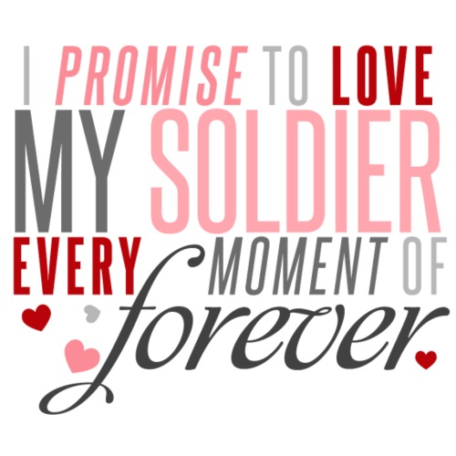 I Promise to Love my Soldier every Moment of Forev