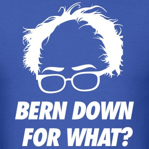 Bern Down For What? T-Shirts - Men's T-Shirt