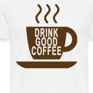 drink_good_coffee - Men's Premium T-Shirt