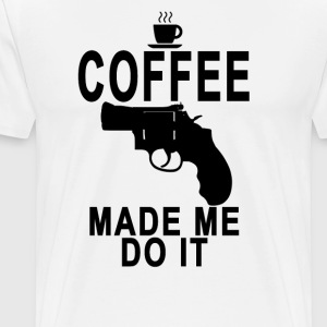 coffee_made_me_do_it_gun - Men's Premium T-Shirt