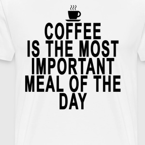 coffee_is_the_most_important_meal_of_the - Men's Premium T-Shirt
