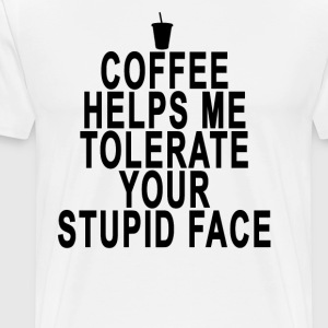 coffee_helps_me_tolerate_your_stupid_face - Men's Premium T-Shirt