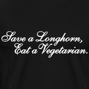 Save a Longhorn eat a vegetarian T-Shirts - Men's Premium T-Shirt
