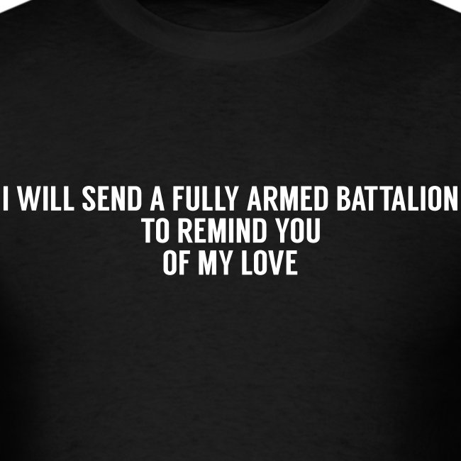 I Will Send A Full Armed Battalion To Remind You Of My Love