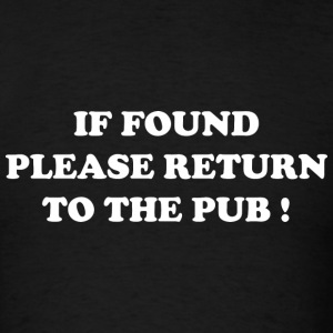 If Found Please Return To The Pub! - Men's T-Shirt
