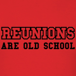 Reunions Are Old School - Men's T-Shirt