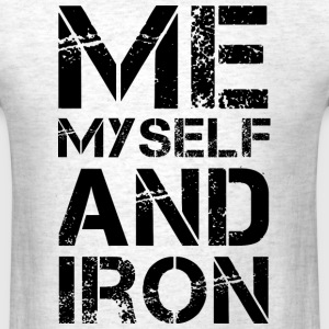 Me Myself and Iron - Men's T-Shirt