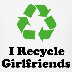I Recycle Girlfriends