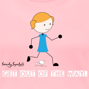 Get out of my way - Women's Premium T-Shirt