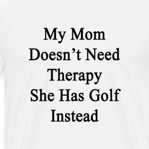 my_mom_doesnt_need_therapy_she_has_golf_ T-Shirts - Men's Premium T-Shirt