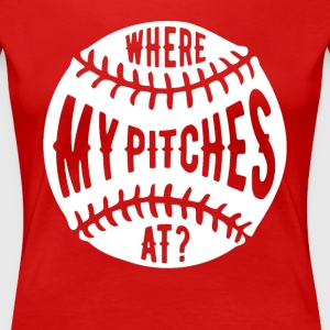 Where my pitches at Baseball T Shirt Women's T-Shirts - Women's Premium T-Shirt