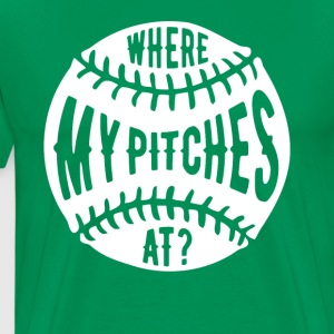 Where my pitches at Baseball T Shirt T-Shirts - Men's Premium T-Shirt