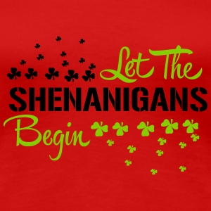 St. patricks day : LET THE BEGIN de manigances T-shirts - T-shirt premium pour femmes