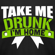 St. Patrick's Day: TAKE ME DRUNK I'M HOME T-shirts