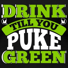 St. Patrick's Day: DRINK TILL YOU PUKE GREEN T-shirts