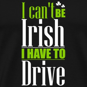 St- Patrick's Day: Can't be Irish - have to drive T-shirts - T-shirt premium pour hommes