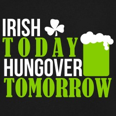 St. Patrick's Day: IRISH TODAY HUNGOVER Tomorrow T-shirts