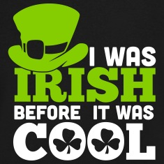St. Patrick's Day: I WAS IRISH BEFORE IT WAS COOL T-shirts