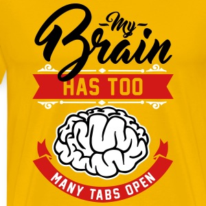 my brain has too many tabs open T-Shirts - Men's Premium T-Shirt