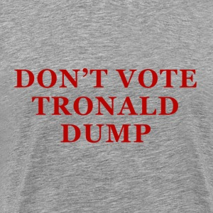 Don't Vote Tronald Dump - Mens Grey - Men's Premium T-Shirt