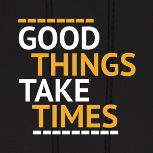 Good things take times Hoodies - Men's Hoodie