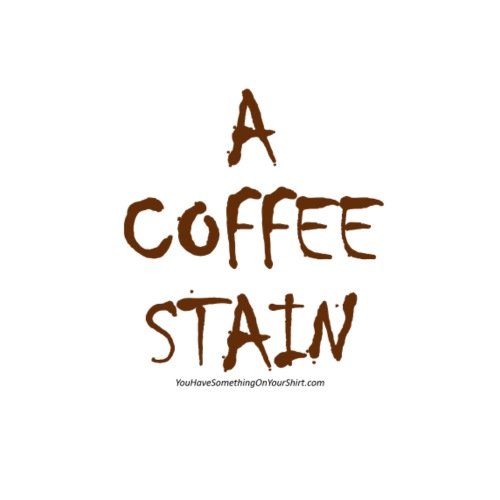 A_COFFEE_STAIN__YouHaveSo