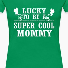 Lucky to be a SUPER COOL MOMMY