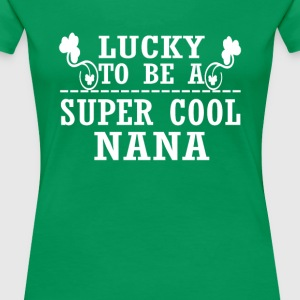 Lucky to be a SUPER COOL NANA - Women's Premium T-Shirt