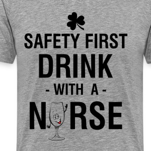 Safety First Drink With a Nurse Tee T-Shirts - Men's Premium T-Shirt