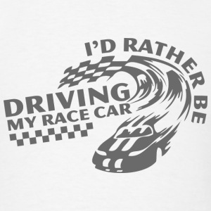 I'd Rather Be Driving My Race Car - Men's T-Shirt