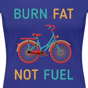 Cyclists Burn fat not fuel Cycling T Shirt Women's T-Shirts - Women's Premium T-Shirt