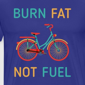 Cyclists Burn fat not fuel Cycling T Shirt T-Shirts - Men's Premium T-Shirt