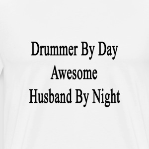 drummer_by_day_awesome_husband_by_night T-Shirts - Men's Premium T-Shirt