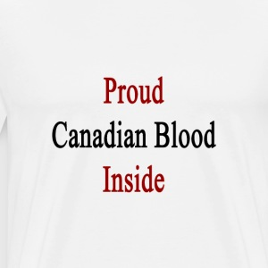 proud_canadian_blood_inside T-Shirts - Men's Premium T-Shirt