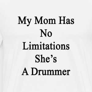 my_mom_has_no_limitations_shes_a_drummer T-Shirts - Men's Premium T-Shirt