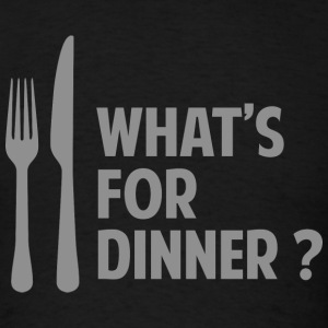What's For Dinner? - Men's T-Shirt