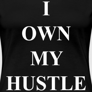 I Own My Hustle - Women's Premium T-Shirt