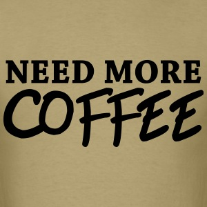 Need more coffee T-Shirts - Men's T-Shirt