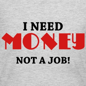 I need money! Not a job! Long Sleeve Shirts - Women's Long Sleeve Jersey T-Shirt