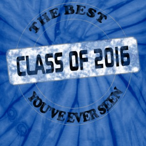 Class 2016 Best You've Ever Seen Tie Dye T-Shirts - Unisex Tie Dye T-Shirt