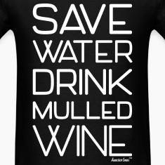 Save Water Drink Mulled Wine, Francisco Evans ™ T-Shirts