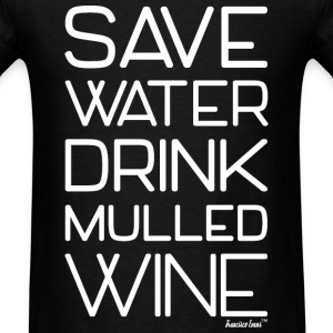 Save Water Drink Mulled Wine, Francisco Evans ™ T-Shirts - Men's T-Shirt