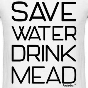 Save Water Drink Mead, Francisco Evans ™ T-Shirts - Men's T-Shirt