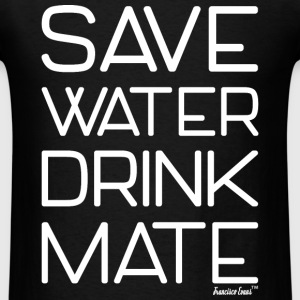 Save Water Drink Mate, Francisco Evans ™ T-Shirts - Men's T-Shirt
