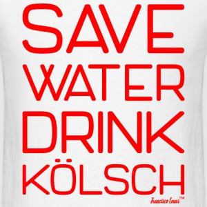 Save Water Drink Kölsch, Francisco Evans ™ T-Shirts - Men's T-Shirt