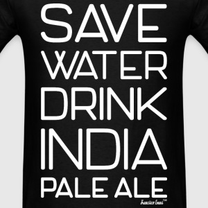 Save Water Drink India Pale Ale, Francisco Evans ™ T-Shirts - Men's T-Shirt