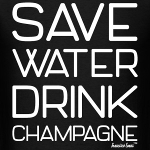 Save Water Drink Champagne, Francisco Evans ™ T-Shirts - Men's T-Shirt