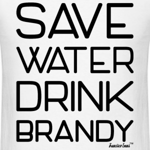Save Water Drink Brandy, Francisco Evans ™ T-Shirts - Men's T-Shirt