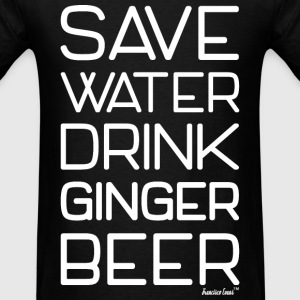 Save Water Drink Ginger Beer, Francisco Evans ™ T-Shirts - Men's T-Shirt