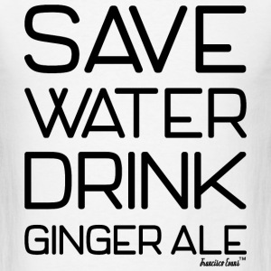 Save Water Drink Ginger Ale, Francisco Evans ™ T-Shirts - Men's T-Shirt